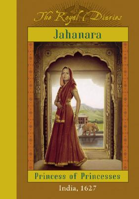 Image for Jahanara: Princess of Princesses, India, 1627 (The Royal Diaries)