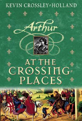 At The Crossing Places (hc) (Arthur Trilogy), Crossley-Holland, Kevin