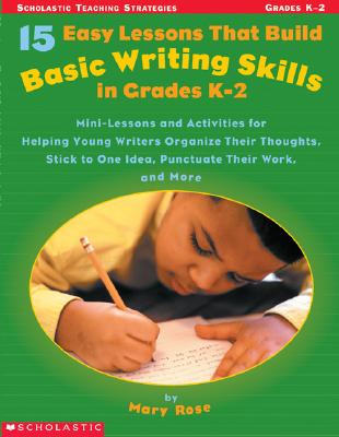 Image for 15 Easy Lessons That Build Basic Writing Skills in Grades K-2 (Scholastic Teaching Strategies)