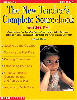 Image for The New Teacher's Complete Sourcebook: Grades K4: A Success Guide that Takes you through Your First Year in the Classroom...and Helps You build the ... for Greatand JoyfulTeaching Every Year!