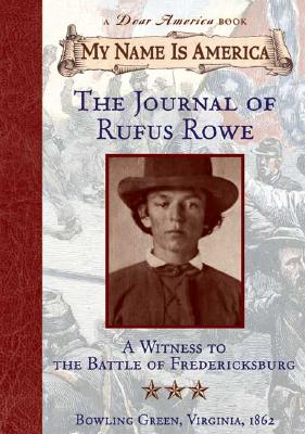 Image for My Name Is America: Journal Of Rufus Rowe, Witness To The Battle Of Fredricksburg (A Dear America Book)