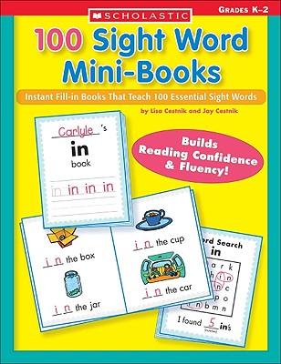 100 Sight Word Mini-Books: Instant Fill-in Mini-Books That Teach 100 Essential Sight Words (Teaching Resources), Cestnik, Jay; Cestnik, Lisa