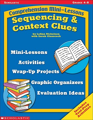 Sequencing & Context Clues  (Comprehension Mini-Lessons), Nickelsen, Leann; Glasscock, Sarah