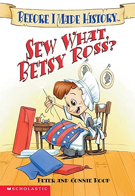 Image for Sew What, Betsy Ross (Before I Made History)
