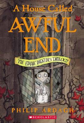 A House Called Awful End (Eddie Dickens Trilogy) (Eddie Dickens Trilogy), PHILIP ARDAGH