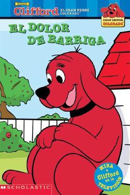Image for El dolor de barriga (Clifford, el gran perro colorado) (Spanish Edition)