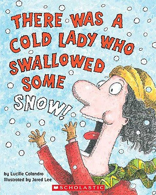 There Was a Cold Lady Who Swallowed Some Snow!, Lucille Colandro