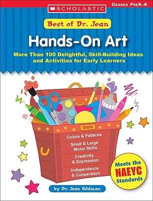 Image for Hands-on Art More Than 100 Delightful, Skill-Building Ideas and Activities for Early Learners; Grades PreK-K