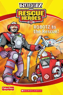 Image for ROBOTZ to the Rescue (Fisher Price Rescue Heroes : Robotz)