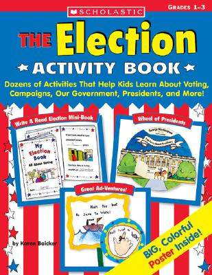 Election Activity Book: Dozens of Activities That Help Kids Learn About Voting, Campaigns, Our Government, Presidents, and More, Baicker, Karen