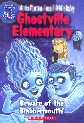 Beware Of The Blabbermouth! (Ghostville Elementary #9), Marcia Thornton Jones, Debbie Dadey
