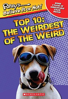 Image for Ripley's Believe It or Not!: Top Ten: The Weirdest of the Weird