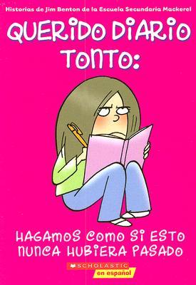 Image for Hagamos Como Si Esto Nunca Hubiera Pasado (Querido Diario Tonto #1) (Spanish Edition)