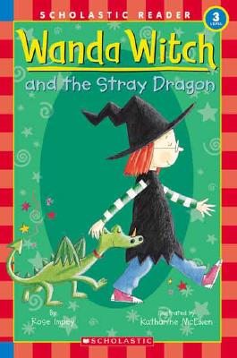Schol Rdr Lvl 3: Wanda Witch and the Stray Dragon (Scholastic Reader Level 3), Rose Impey