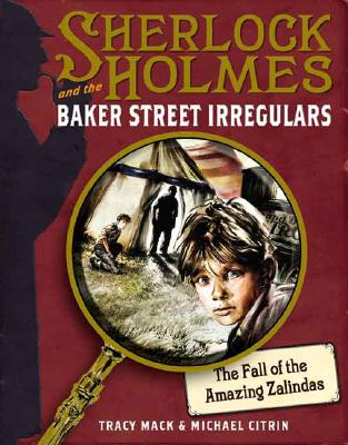 The Fall of the Amazing Zalindas  (Sherlock Holmes and the Baker Street Irregulars), Tracy Mack