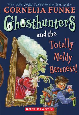 Ghosthunters And The Totally Moldy Baroness!, Cornelia Funke