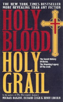 Holy Blood, Holy Grail, Baigent, Michael; Leigh, Richard; Lincoln, Henry