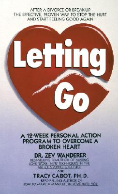 Image for Letting Go: A 12-Week Personal Action Program to Overcome a Broken Heart
