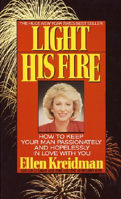 Image for Light His Fire: How to Keep Your Man Passionately and Hopelessly in Love With You