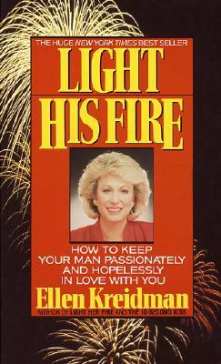 LIGHT HIS FIRE : HOW TO KEEP YOUR MAN PA, ELLEN KREIDMAN