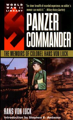 Panzer Commander; The Memoirs of Colonel Hans Von Luck, Hans Von Luck & Stephen Ambrose -Forward