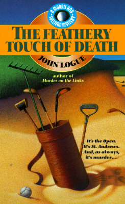 The Feathery Touch of Death at the British Open (Morris & Sullivan Mystery), John Logue