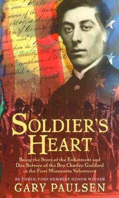 SOLDIER'S HEART : BEING THE STORY OF THE ENLISTMENT AND DUE SERVICE OF THE BOY CHARLEY GODDARD IN THE FIRST MINNESOTA VOLUNTEERS, Paulsen, Gary