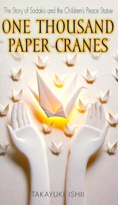 One Thousand Paper Cranes: The Story of Sadako and the Children's Peace Statue, Takayuki, Ishii