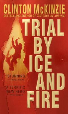 TRIAL BY ICE AND FIRE, CLINTON MCKINZIE