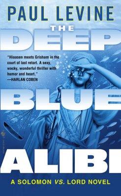 The Deep Blue Alibi: Solomon vs. Lord (Solomon Vs. Lord Novels), PAUL LEVINE