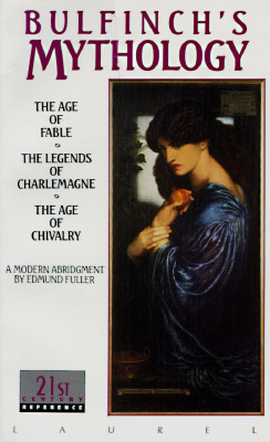 Bulfinch's Mythology: The Age of Fable / The Legends of Charlemagne / The Age of Chivalry (Laurel Classic), Bulfinch, Thomas
