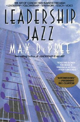 Leadership Jazz: The Essential Elements of a Great Leader, Depree, Max