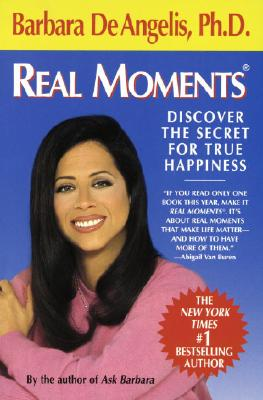 Real Moments: Discover the Secret for True Happiness, De Angelis, Barbara