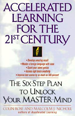Image for Accelerated Learning for the 21st Century: The Six-Step Plan to Unlock Your Master-Mind