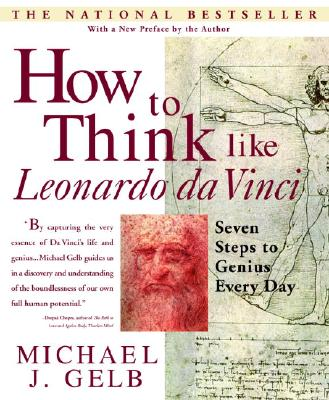How to Think Like Leonardo da Vinci: Seven Steps to Genius Every Day, Gelb, Michael J.