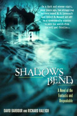Image for Shadows Bend: a Novel of the Fantastic and Unspeakable