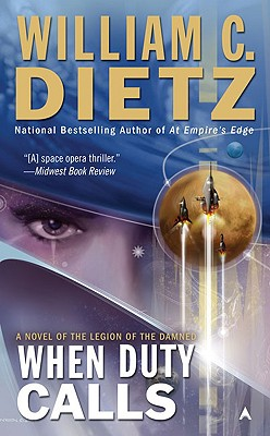 When Duty Calls: A Novel of the Legion of the Damned, William C. Dietz