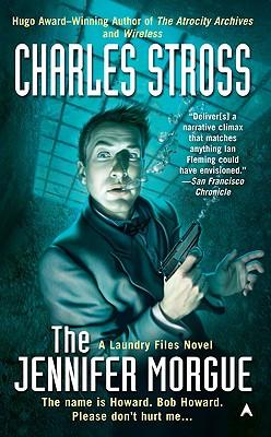 The Jennifer Morgue (A Laundry Files Novel), Stross, Charles