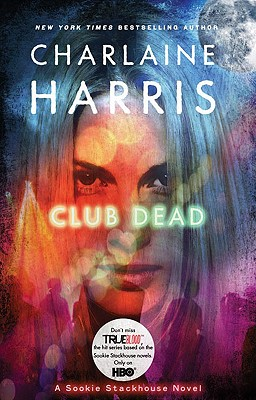 Club Dead: A Sookie Stackhouse Novel (Sookie Stackhouse/True Blood), Charlaine Harris