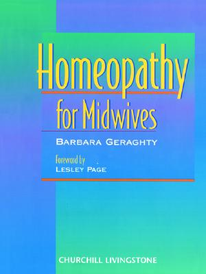 Homeopathy for Midwives, 1e, Geraghty BA  LicLCCH  RSHom, Barbara