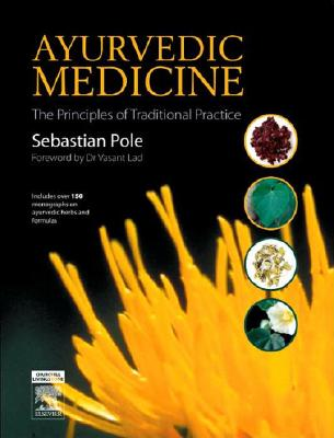 Ayurvedic Medicine: The Principles of Traditional Practice, Pole, Sebastian