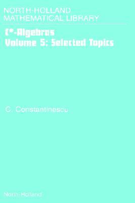 Selected Topics, Volume 5 (C* -Algebras)