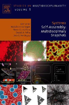 Systems Self-Assembly, Volume 5: Multidisciplinary Snapshots (Studies in Multidisciplinarity), Natalio Krasnogor (Editor), Steve Gustafson (Editor), David A. Pelta (Editor), Jose L. Verdegay (Editor)