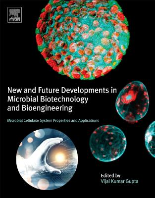 Image for New and Future Developments in Microbial Biotechnology and Bioengineering: Microbial Cellulase System Properties and Applications