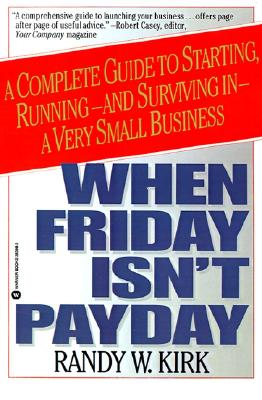 Image for When Friday Isn't Payday: A Complete Guide to Starting, Running-And-Surviving in a Very Small Business
