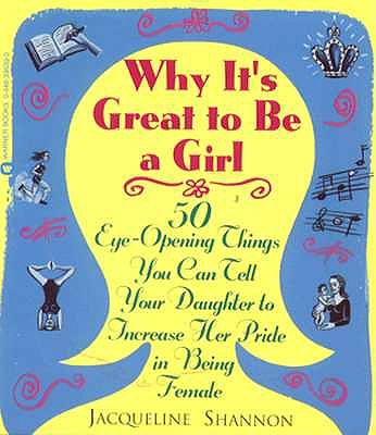 Image for Why It's Great to Be a Girl: 50 Things You Can Tell Your Daughter to Increase Her Pride in Being Female