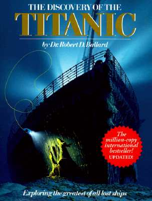 Image for THE DISCOVERY OF THE TITANIC : Exploring the greatest of all lost ships
