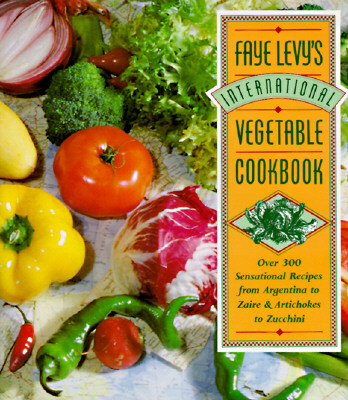 Image for Faye Levy's International Vegetable Cookbook: Over 300 Sensational Recipes from Argentina to Zaire and Artichokes to Zucchini
