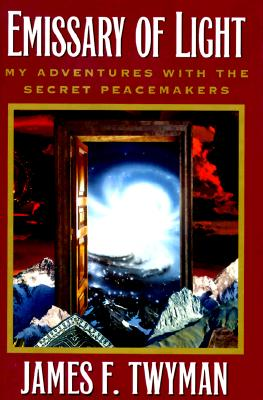 Emissary of Light: My Adventures With the Secret Peacemakers, Twyman, James F.