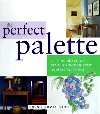 Image for The Perfect Palette: Fifty Inspired Color Plans for Painting Every Room in Your Home